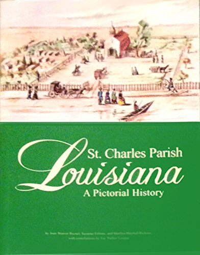 ST. CHARLES PARISH, LOUISIANA: A PICTORIAL HISTORY: Joan Weaver Becnel;