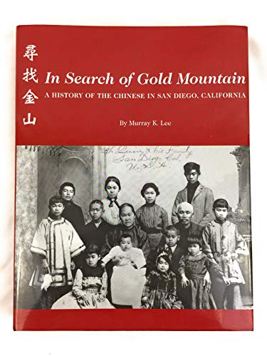 In Search of Gold Mountain: A History of the Chinese in San Diego, California: lee,murray k