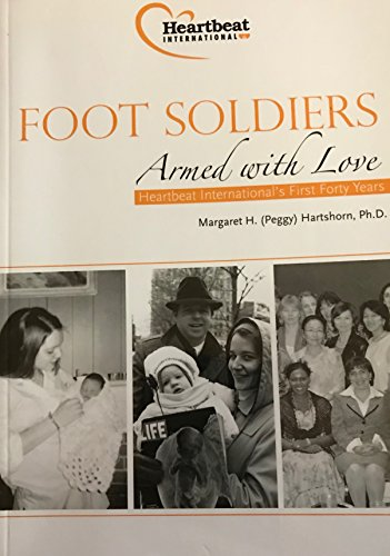 9781578647217: Foot Soldiers Armed with Love: Heartbeat International's First Forty Years