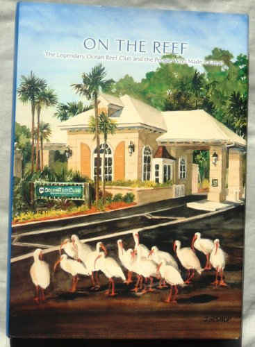 9781578647330: On the Reef: The Legendary Ocean Reef Club and the People Who Made It Great