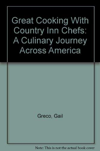 Great Cooking With Country Inn Chefs: A Culinary Journey Across America: Greco, Gail