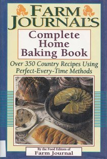 9781578660315: Farm Journal's Complete Home Baking Book: Over 350 Country Recipes Using Perfect-Every-Time Methods