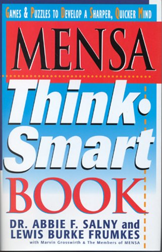 Mensa Think Smart Book: Games & Puzzles to Develop a Sharper, Quicker Mind (1578660548) by Salny, Dr. Abbie F.; Frumkes, Lewis Burke; Grosswirth, Marvin