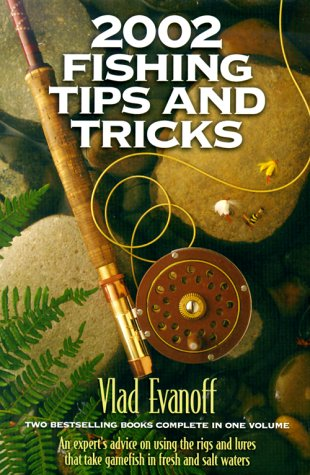2002 FISHING TIPS AND TRICKS : Two Bestselling Books Complete in One Volume