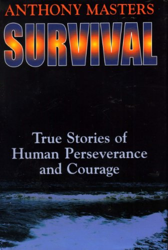 9781578661220: Survival: True Stories of Human Perseverance and Courage