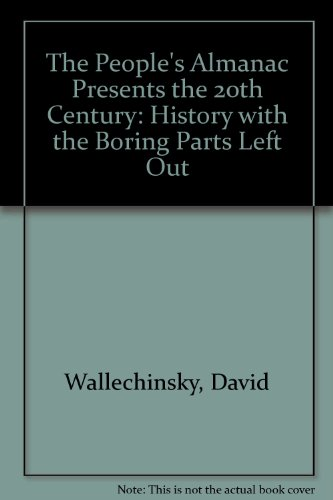 9781578661244: The People's Almanac Presents the 20th Century: History With Boring Parts Left Out