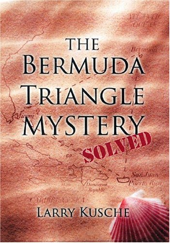 Bermuda Triangle Mystery Solved: Kusche, Lawrence D.