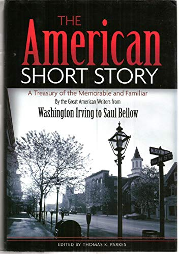 American Short Story, The: A treasury of the memorable and familiar by the great American writers...