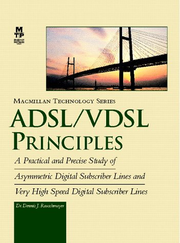 Adsl/Vdsl Principles: A Practical and Precise Study: Rauschmayer, Dennis