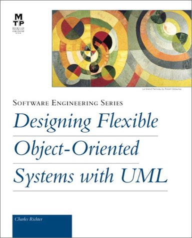 Designing Flexible Object-Oriented Systems with UML: Charles A. Richter