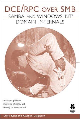 DCE/RPC over SMB: Samba and Windows NT Domain Internals: Leighton, Luke Kenneth Casson
