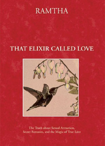 That Elixir Called Love : The Truth: Ramtha The Enlightened