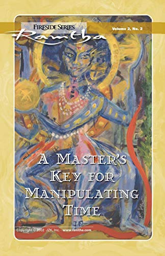 A Master's Key for Manipulating Time, Fireside Series Volume 2, No. 2: Ramtha