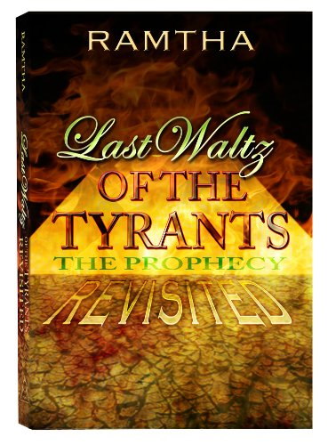 Last Waltz of the Tyrants - The Prophecy Revisited: Ramtha