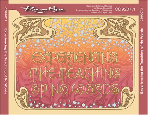 Ramtha on Experiencing the Teaching of No Words (CD9207.1): Ramtha