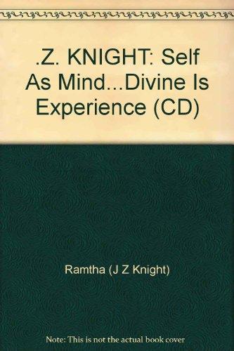 Z. KNIGHT: Self As Mind...Divine Is Experience: Ramtha (J Z
