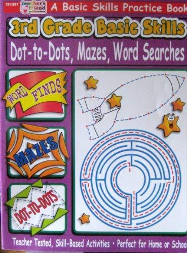 Thirrd Grade Basic Skills: Dot-to-Dots, Mazes, Word: Teacher's Friend Publication