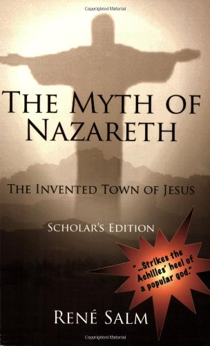 The Myth Of Nazareth: The Invented Town Of Jesus: Rene Salm
