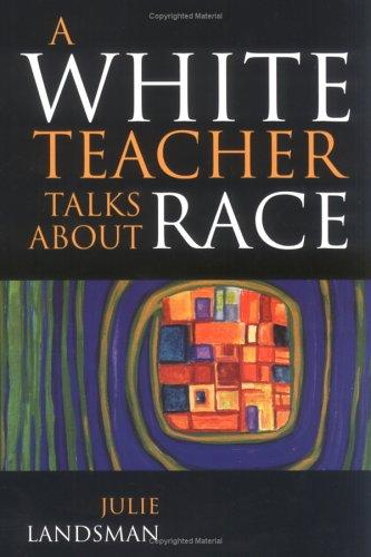 A White Teacher Talks about Race: Landsman, Julie