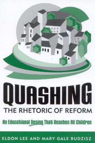 Quashing the Rhetoric of Reform: An Educational Design That Reaches All Children: Eldon Lee, Mary ...