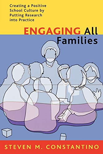 Engaging All Families: Creating a Positive School: Steven M. Constantino