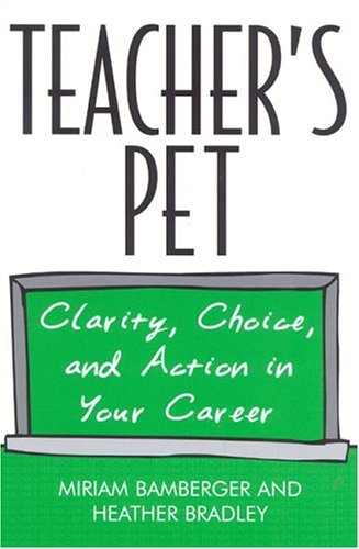 9781578861491: Teacher's Pet: Clarity, Choice, and Action In Your Career