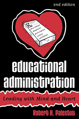 Educational Administration: Leading with Mind and Heart: Robert H. Palestini