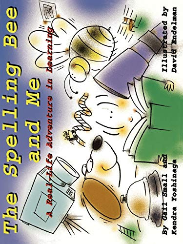 The Spelling Bee and Me: A Real-Life Adventure in Learning: Gail Small, Kendra Yoshinaga