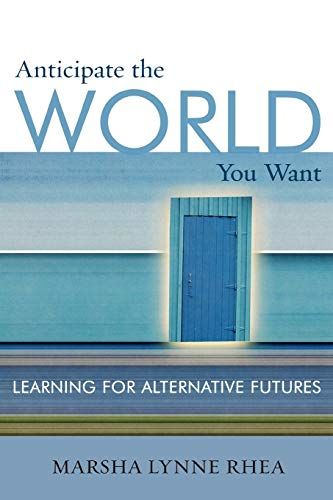 9781578862580: Anticipate the World You Want: Learning for Alternative Futures