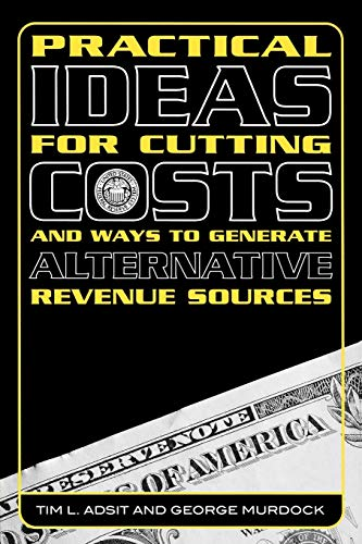 Practical Ideas for Cutting Costs & Ways to Generate Alternative Revenue Sources (1578862655) by Tim L. Adsit; George Murdock