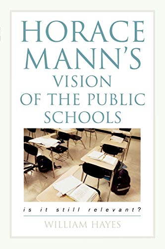 9781578863648: Horace Mann's Vision of the Public Schools: Is it Still Relevant?