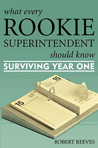 9781578863679: What Every Rookie Superintendent Should Know: Surviving Year One