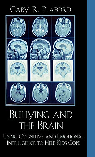 Bullying and the Brain: Using Cognitive and Emotional Intelligence to Help Kids Cope: Plaford, Gary...