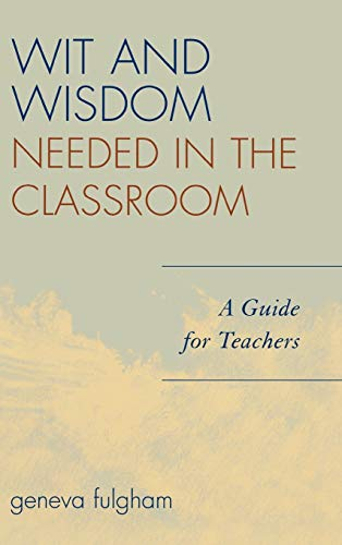 9781578864348: Wit and Wisdom Needed in the Classroom: A Guide for Teachers