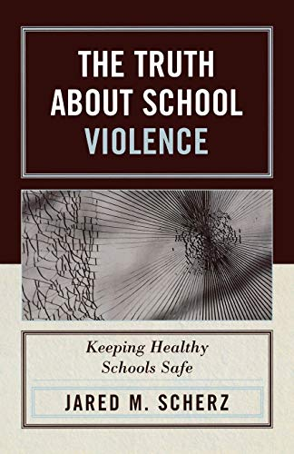 9781578864577: The Truth About School Violence: Keeping Healthy Schools Safe