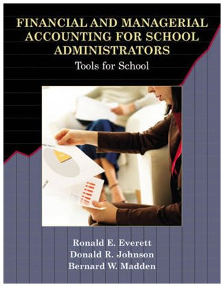 Financial and Managerial Accounting for School Administrators: Tools for School: Everett, Ronald E....