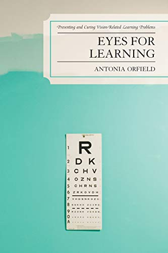 Eyes for Learning: Preventing and Curing Vision-Related Learning Problems: Orfield, Antonia