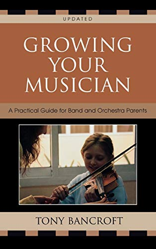 9781578865994: Growing Your Musician: A Practical Guide for Band and Orchestra Parents