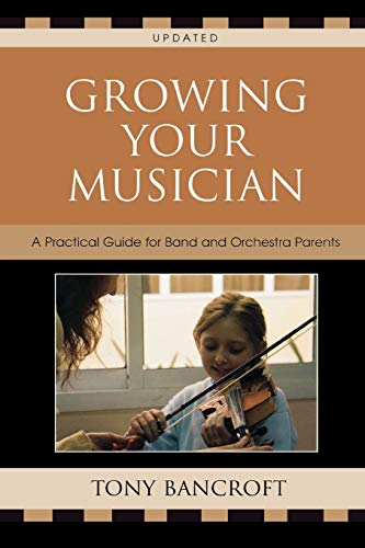 9781578866007: Growing Your Musician: A Practical Guide for Band and Orchestra Parents