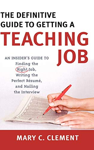 The Definitive Guide to Getting a Teaching Job: An Insiders Guide to Finding the Right Job, Writing...