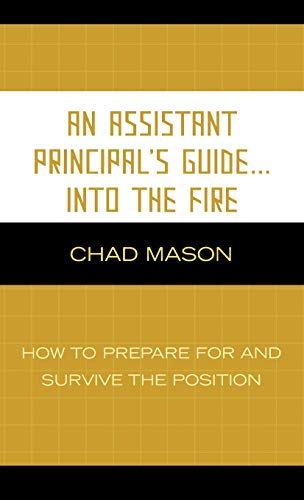 9781578866717: An Assistant Principal's Guide . . . Into the Fire: How to Prepare for and Survive the Position