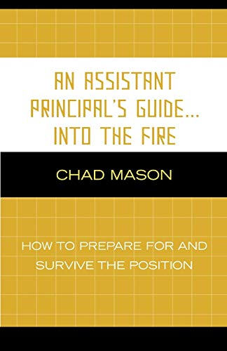 9781578866724: An Assistant Principal's Guide . . . Into the Fire: How to Prepare for and Survive the Position