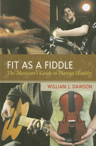 Fit as a Fiddle: The Musician's Guide to Playing Healthy: Dawson, William J.