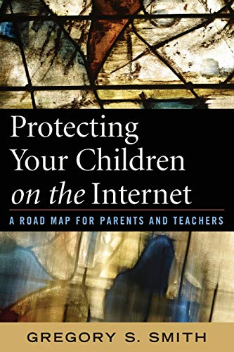9781578868001: Protecting Your Children on the Internet: A Road Map for Parents and Teachers