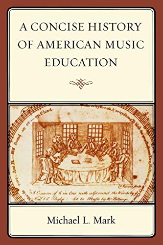 Concise History of American Music Education: Mark, Michael L.