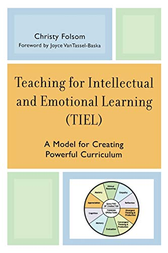 Teaching for Intellectual and Emotional Learning (TIEL): A Model for Creating Powerful Curriculum: ...