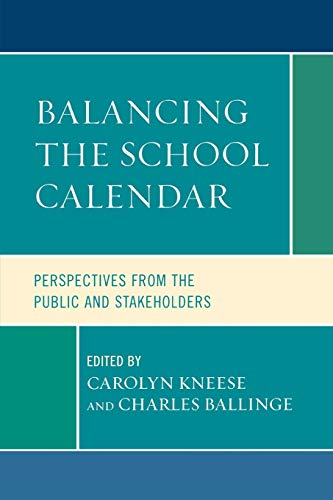 Balancing the School Calendar: Perspectives from the: Carolyn Kneese (Editor),