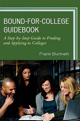 Bound-for-College Guidebook: A Step-by-Step Guide to Finding: Burtnett, Frank