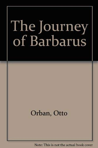 The Journey of Barbarus: Orban, Otto