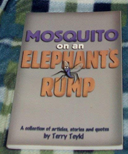 Mosquito on an Elephant's Rump (A collection of articles, stories and quotes) (1578921031) by Terry Teykl